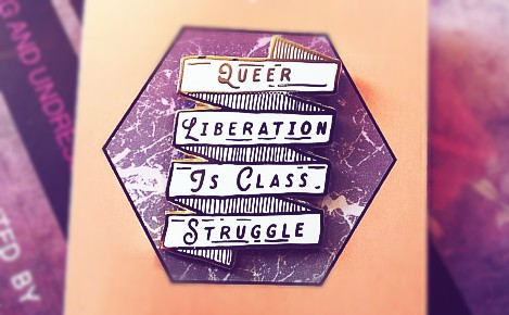 "Pin with ""Queer struggle is class struggle"""