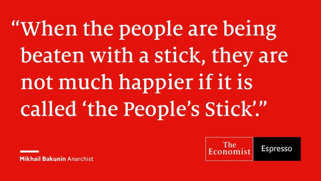 "Image: ""When the people are being beaten with a stick, they are not much happier if it is called 'the People's Stick.'"" -Bakunin"