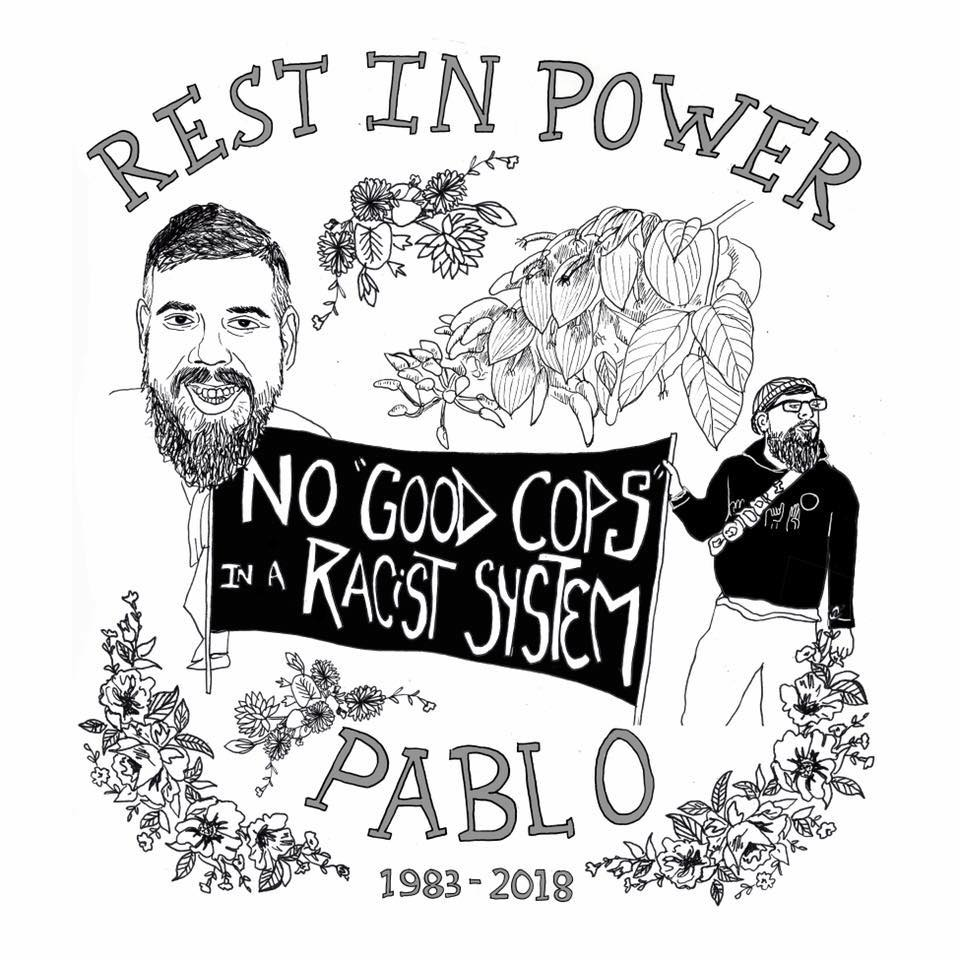 "Drawing with words ""Rest in Power Pablo."" Pablo is drawn holding a banner with ""No Good Cops in a Racist System."""