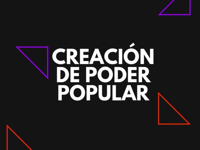 CREACIÓN DE PODER POPULAR